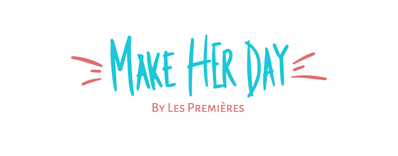 MAKE HER DAY: Oser pour changer le monde
